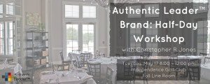 Authentic Leader™ Brand Workshop @ Independence Golf Club | Midlothian | Virginia | United States